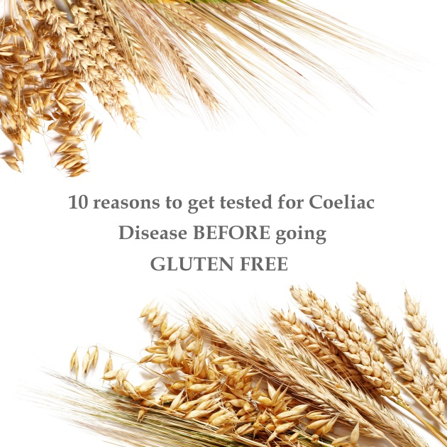 Ten reasons to get tested for coeliac disease before going gluten free